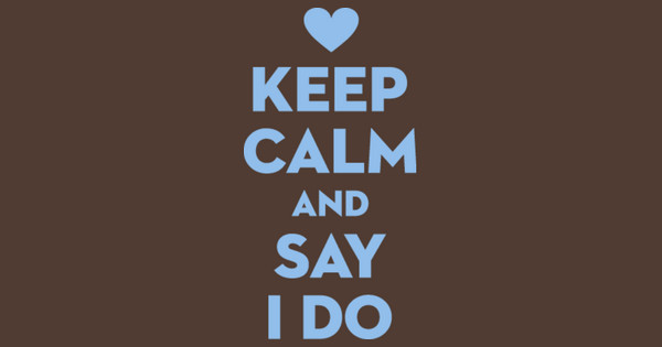 Keep Calm & Say I Do