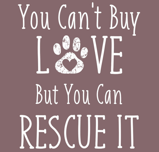 You Can't Buy Love But You Can Rescue It - Fall 2020 shirt design - zoomed