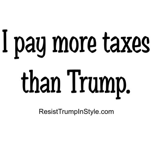 I pay more taxes than Trump shirt design - zoomed