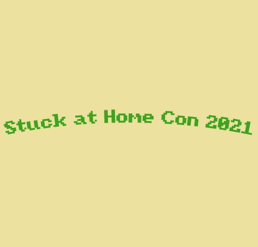 Stuck At Home Con 2021 Charity Fundraiser! shirt design - zoomed
