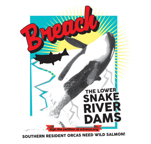 Fundraiser to Prevent Southern Resident Killer Whales from Being Dammed to Extinction shirt design - zoomed