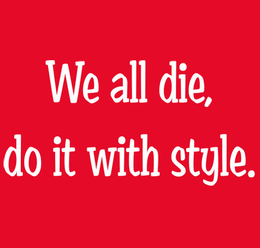 We all die, do it with style. shirt design - zoomed