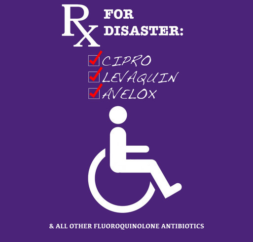 Fundraiser For Awareness: Cipro Levaquin Avelox And All Other Fluoroquinolone Antibiotics shirt design - zoomed