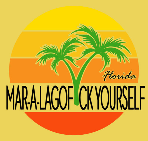 Mar-a-LaGOF*CKYOURSELF shirt design - zoomed