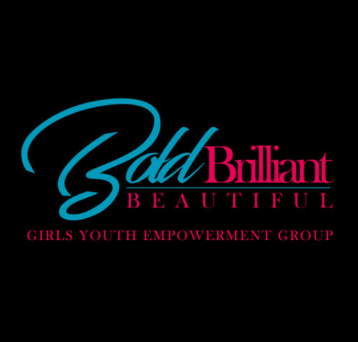 Bold Beautiful Brilliant Girls Youth Empowerment Group Fundraiser shirt design - zoomed