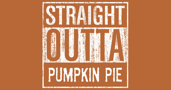 Straight Outta Pumpkin Pie