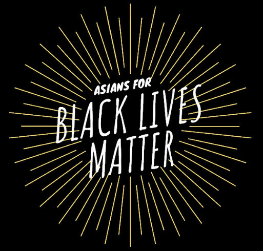 Asians for Black Lives Matter Fundraiser shirt design - zoomed