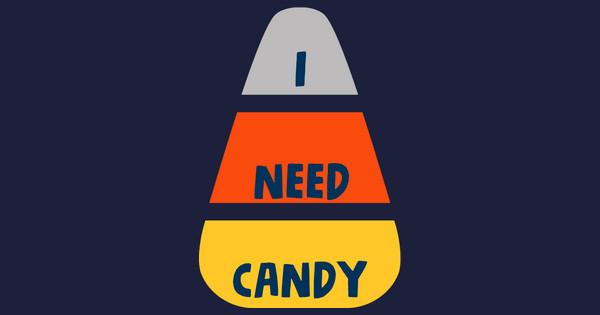 i need candy