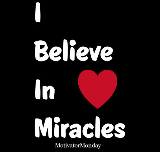 I Believe In Miracles Fundraiser shirt design - zoomed
