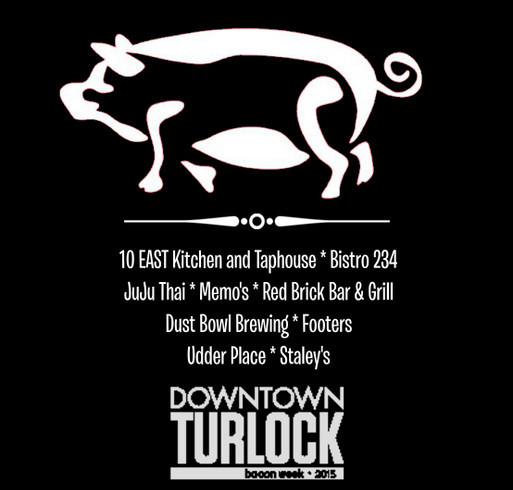 Downtown Turlock Bacon Week May 13th-16th 2015~In Support of Local Charities shirt design - zoomed