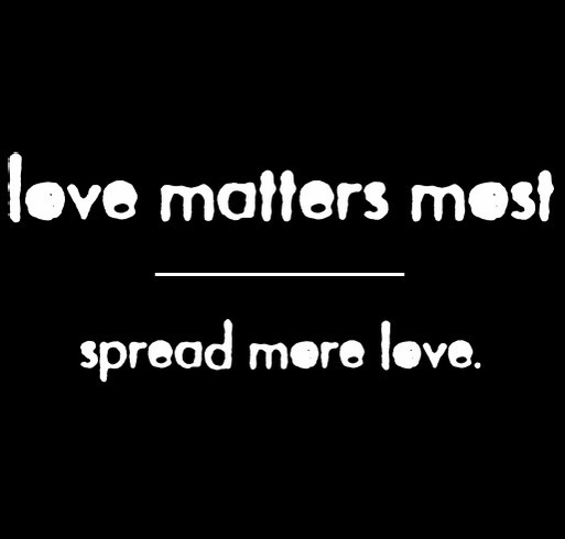 Love Matters Most shirt design - zoomed