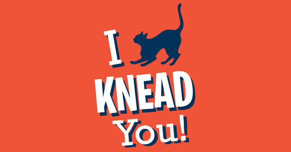 I Knead You!