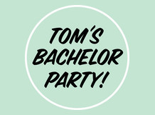 Tom's Bachelor Party