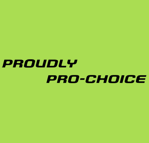 BE PRO-CHOICE PROUD WHILE YOU WORK OUT!!!!!!! shirt design - zoomed