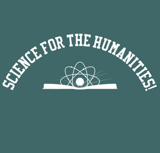 Science for the Humanities and Science for Humanity! shirt design - zoomed