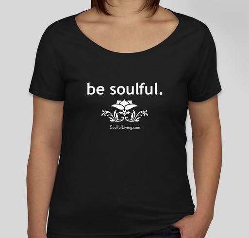 "SoulfulLiving.com T-Shirt Crowdfunder: ""Be Soulful"" Fundraiser - unisex shirt design - front"