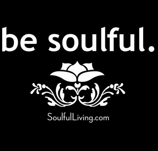 "SoulfulLiving.com T-Shirt Crowdfunder: ""Be Soulful"" shirt design - zoomed"