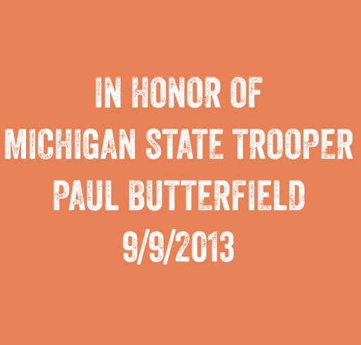 Michigan State Trooper Fundraiser in Memory of Paul Butterfield shirt design - zoomed