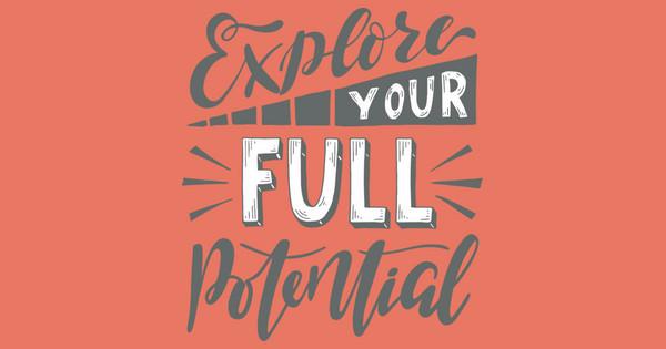 explore your full potential