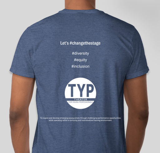 Theater for Young Professionals supports diversity, equity, and inclusion in the arts and our world. Fundraiser - unisex shirt design - back