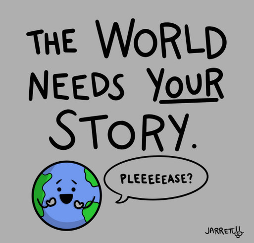 The World Needs YOUR Story. shirt design - zoomed