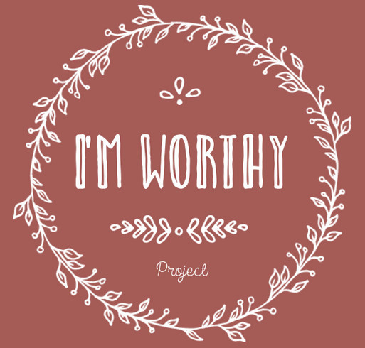 I'm Worthy Project shirt design - zoomed