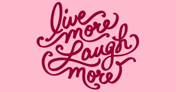 live more laugh more