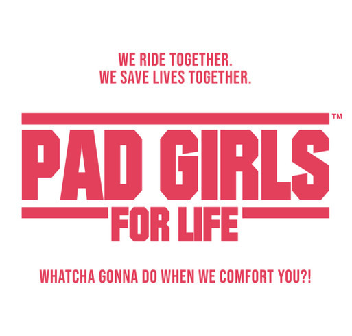Get Your PAD GIRLS GEAR and Help Us Get to the Gumball 3000 shirt design - zoomed