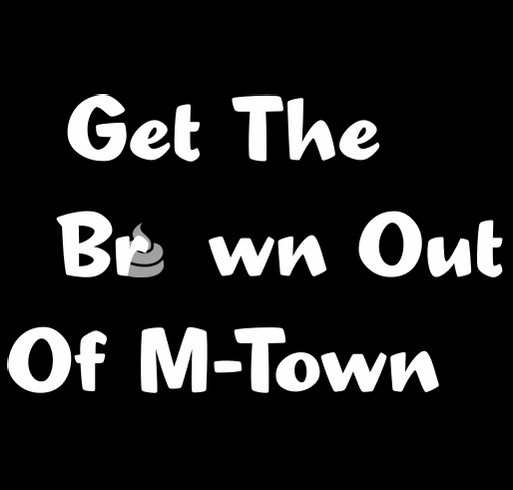 Get the Brown Out of M-Town shirt design - zoomed