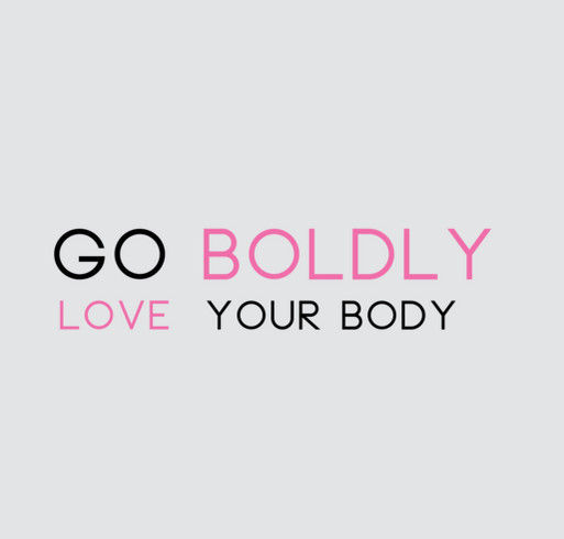 Go Boldly - Love Your Body shirt design - zoomed