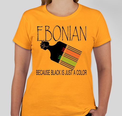 EBONIAN...BECAUSE BLACK IS JUST A COLOR! Fundraiser - unisex shirt design - front