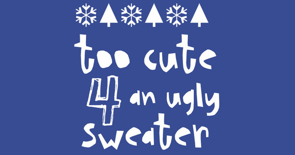 Too Cute 4 Ugly Sweater