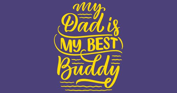 Dad Is My Buddy