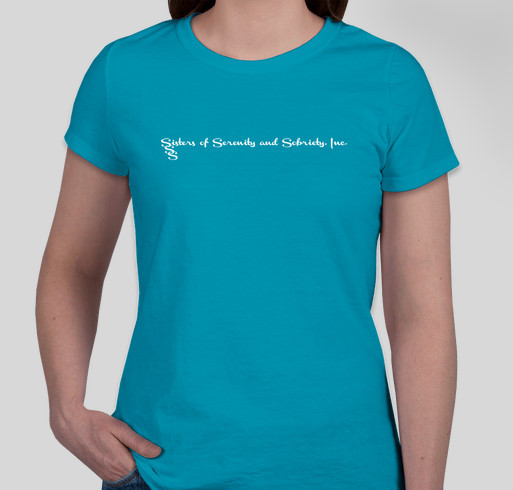 Sisters of Serenity and Sobriety, Inc. Fundraiser for 501 (c) 3 Fundraiser - unisex shirt design - front