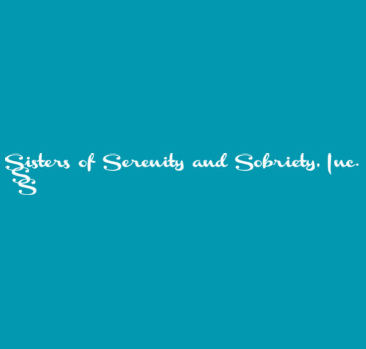 Sisters of Serenity and Sobriety, Inc. Fundraiser for 501 (c) 3 shirt design - zoomed