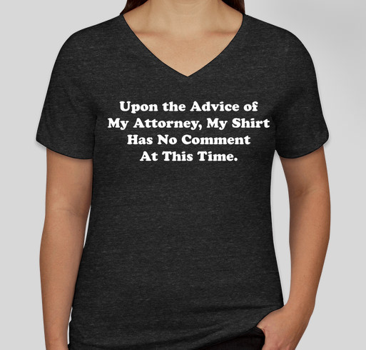 Upon the Advice of My Attorney..... Fundraiser - unisex shirt design - front