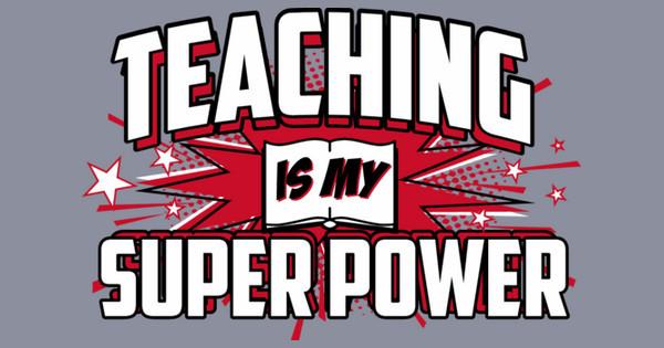 Teaching is my Super Power