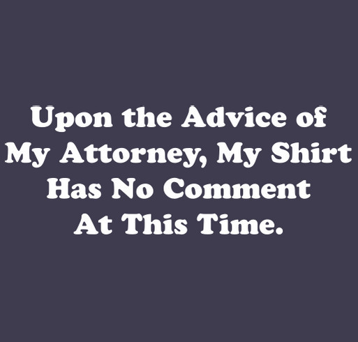 Upon the Advice of My Attorney..... shirt design - zoomed