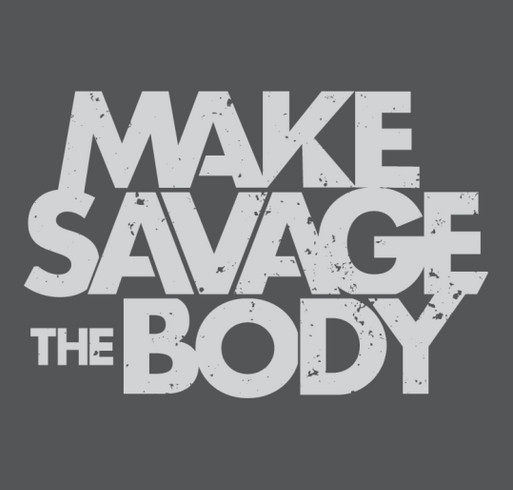 Make Savage the Body T-Shirt || Designed by Katrina Costedio shirt design - zoomed