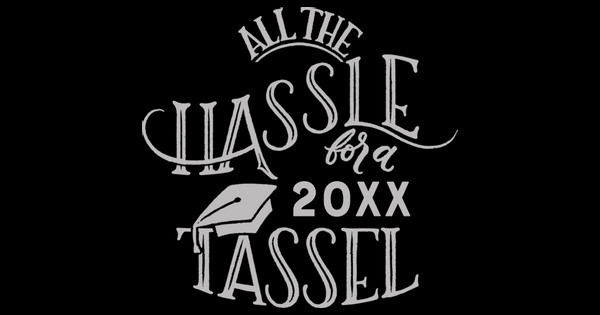 All the Hassle for the Tassle