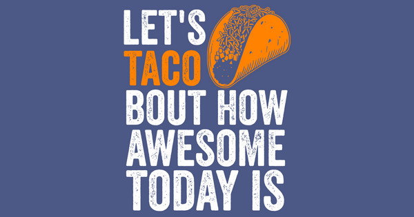 let's taco bout