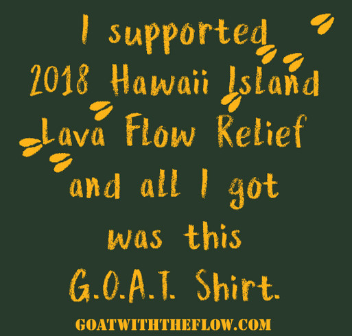 BE THE G.O.A.T. Supporter you want to see in the world! Support 2018 Hawaii Lava Flow Relief!!! shirt design - zoomed