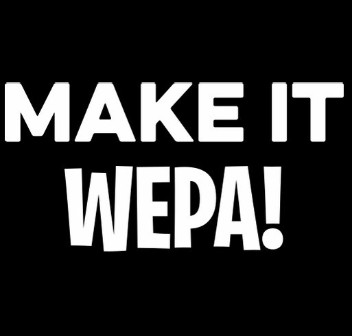 MAKE IT WEPA! shirt design - zoomed