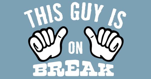 This Guy's On Break