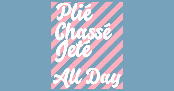 Plie Chasse Jete All Day