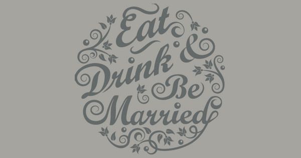 eat drink married