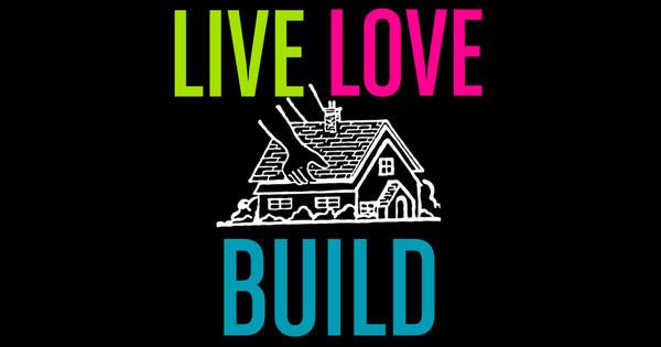 Live, Love, Build