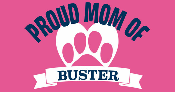 Proud Mom of Buster