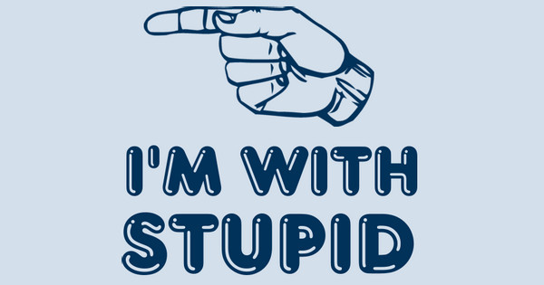 i'm with stupid
