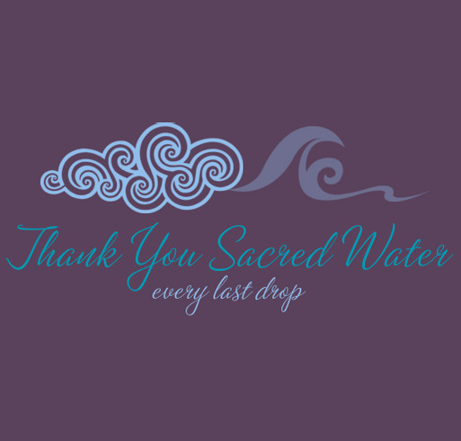 Thank You Sacred Water - Every Last Drop shirt design - zoomed